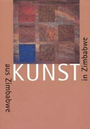 Kunst aus Zimbabwe — Kunst in Zimbabwe: Ein Ausstellungsprojekt des Iwalewa-Hauses, Afrika-Zentrum der Universität Bayreuth, und des Kunstmuseums Bayreuth