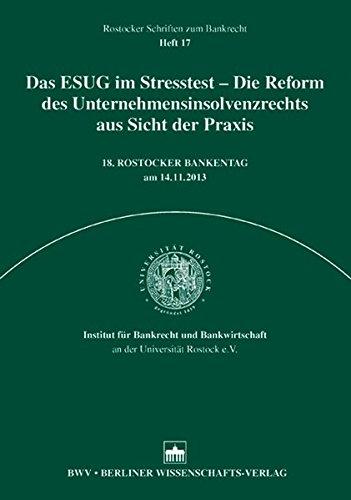 Das ESUG im Stresstest - Die Reform des Unternehmensinsolvenzrechts aus Sicht der Praxis: 18. Rostocker Bankentag am 14.11.2013 (Rostocker Schriften zum Bankenrecht)