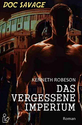 DOC SAVAGE - DAS VERGESSENE IMPERIUM: Ein Science-Fiction-Abenteuer-Roman!