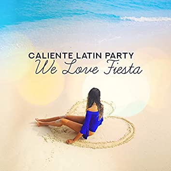 Caliente Latin Party: We Love Fiesta - Hot Dance Night, Summer 2019