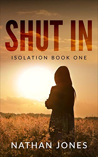 Shut In (Isolation Book 1) by [Nathan Jones]