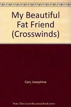 My Beautiful Fat Friend - Book #26 of the Crosswinds