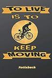 To live is to keep Moving Notizbuch: Geschenkidee mit Fahrrad Motiv für Radfahrer, Biker und Mountainbike-Fans. Handliches Din A5 Format liniert