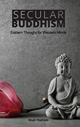 the ripening, notes, quotes, Secular Buddhism, Eastern Thought for Western Minds, Noah Rasheta