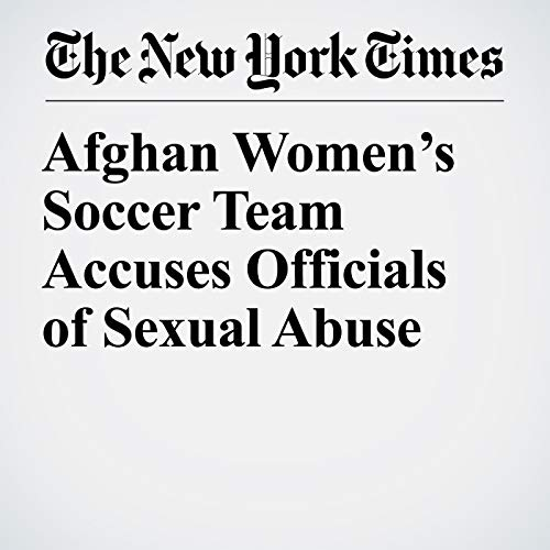 Afghan Women's Soccer Team Accuses Officials of Sexual Abuse audiobook cover art