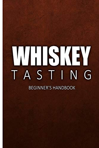 Whiskey Tasting - Beginner's Handbook: Complete Guide to Whiskey Tasting for Beginners