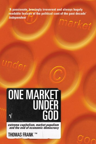 One Market Under God: Extreme Capitalism, Market Populism and the End of Economic Democracy (English Edition)
