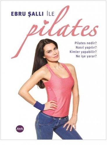 Ebru Salli ile Pilates: Pilates Nedir Nasil Yapilir Kimler Yapabilir Ne Ise Yarar