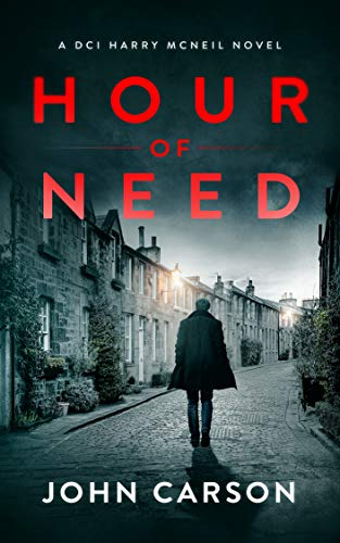 Hour of Need: A Scottish Crime Thriller (A DCI Harry McNeil Crime Thriller Book 4)