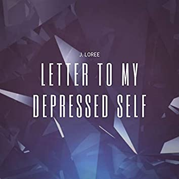 Letter to My Depressed Self