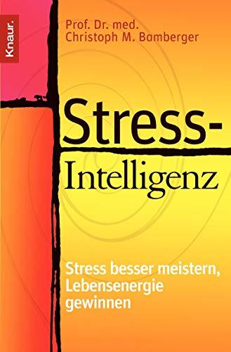 Stress-Intelligenz: Stress besser meistern - Lebensenergie gewinnen