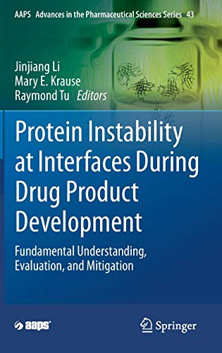 Protein Instability at Interfaces During Drug Product Development: Fundamental Understanding, Evaluation, and Mitigation: 43 (AAPS Advances in the Pharmaceutical Sciences Series) ⭐