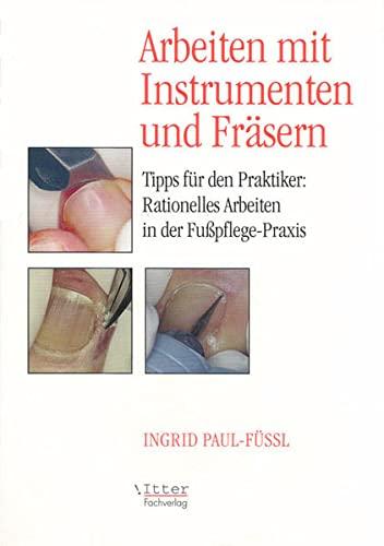 Arbeiten mit Instrumenten und Fräsern. Tipps für den Pratiker: Rationelles Arbeiten in der Fußpflege-Praxis
