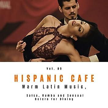 Hispanic Cafe - Warm Latin Music, Salsa, Rumba And Sensual Bolero For Dining, Vol. 09