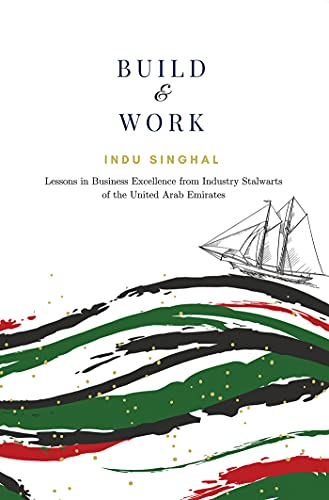 Build & Work: Lessons in Business Excellence From Industry Stalwarts of the United Arab Emirates (English Edition)