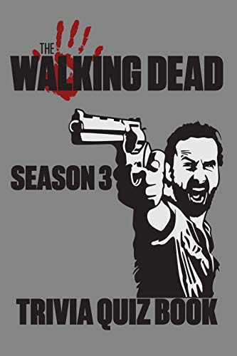 The Walking Dead Season 3 - Trivia Quiz Book: Questions and Answers On All Things The Walking Dead Season 3 - World's Famous Zombie Series (English Edition)