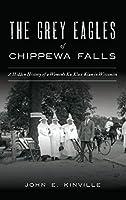 Grey Eagles of Chippewa Falls: A Hidden History of a Women's Ku Klux Klan in Wisconsin