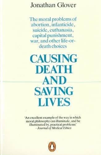 Causing Death and Saving Lives The Moral Problems of Abortion Infanticide Suicide Euthanasia product image