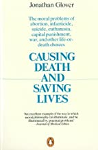 Causing Death and Saving Lives: The Moral Problems of Abortion, Infanticide, Suicide,..