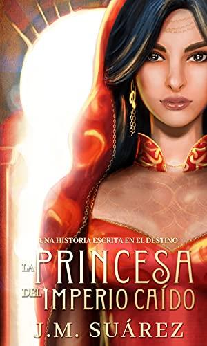 La Princesa del Imperio Caído: Una Historia Escrita en el Destino