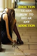 Addiction: Learn How to Break Any Addiction (Addiction, recovery, books, grace, addiction buster, family, foundation)