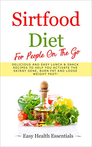 Sirtfood Diet For People On The Go: Delicious and Easy Lunch & Snack Recipes To Help You Activate The Skinny Gene, Burn Fat and Lose Weight Fast! (English Edition)