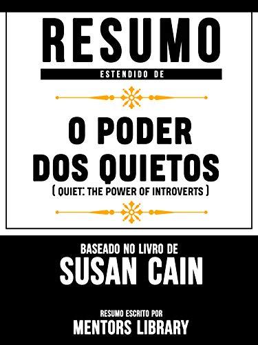 Resumo Estendido: O Poder Dos Quietos (Quiet: The Power Of Introverts): Baseado No Livro De Susan Cain