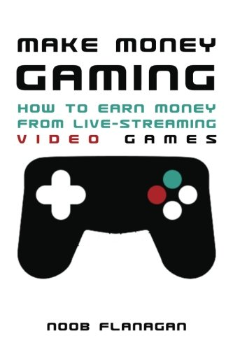 Make Money Gaming: How to Earn Money From Live-Streaming Video Games
