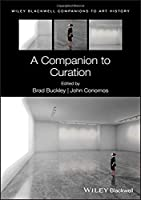 A Companion to Curation (Blackwell Companions to Art History)