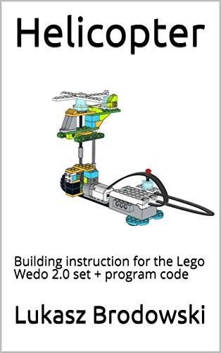 Helicopter: Building instruction for the Lego Wedo 2.0 set + program code (English Edition)
