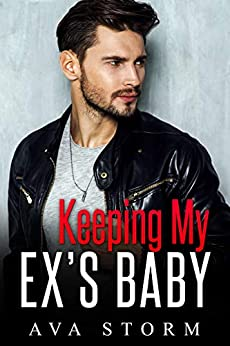 Keeping My Ex's Baby: A Secret Baby Romance (Alpha Bosses Book 3) by [Ava  Storm]