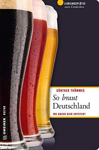 So braut Deutschland: Wo unser Bier entsteht (Lieblingsplätze im GMEINER-Verlag)