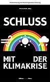 Schluss mit der Klimakrise: Problemlösung statt Katastrophenbeschwörung (Novo) - Thilo Spahl