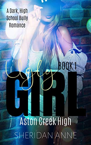 Ugly Girl: Aston Creek High (Book 1)