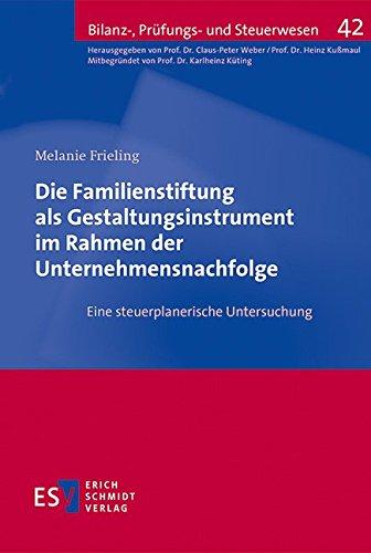 Die Familienstiftung als Gestaltungsinstrument im Rahmen der Unternehmensnachfolge: Eine steuerplanerische Untersuchung (Bilanz-, Prüfungs- und Steuerwesen, Band 42)