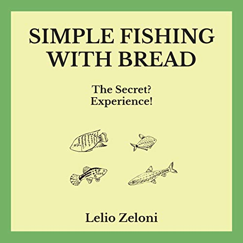 Simple Fishing With Bread: The Secret? Experience! audiobook cover art