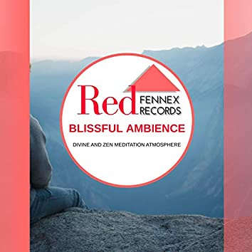 Blissful Ambience - Divine And Zen Meditation Atmosphere