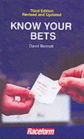 Know Your Bets: Every Aspect of Betting Explained by David Bennett (2001-10-01)