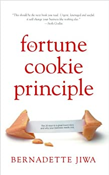 The Fortune Cookie Principle : The 20 Keys to a Great Brand Story and Why Your Business Needs One. by [Bernadette Jiwa]