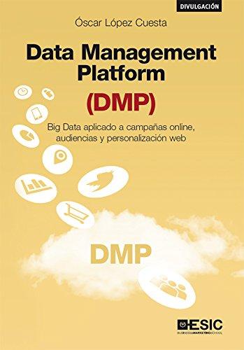 Data Management Platform (DMP). Big Data aplicado a campañas online, audiencias y personalización web (Spanish Edition)