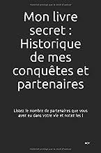 Mon livre secret : Historique de mes conquêtes et partenaires, carnet à remplir: Listez le nombre de partenaires que vous avez eu dans votre vie et notez les !