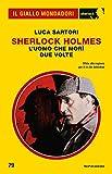 Sherlock Holmes. L'uomo che morì due volte (Il Giallo Mondadori Sherlock)