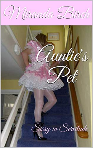Auntie's Pet: Sissy in Servitude (English Edition)