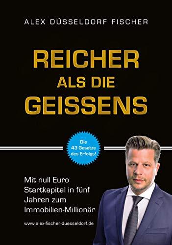 Reicher als die Geissens: Mit null Euro Startkapital in fünf Jahren zum Immobilien-Millionär. Unternehmer Basics, Investment, woher Eigenkapital, Umgang mit Geld & Kontakten Kurs