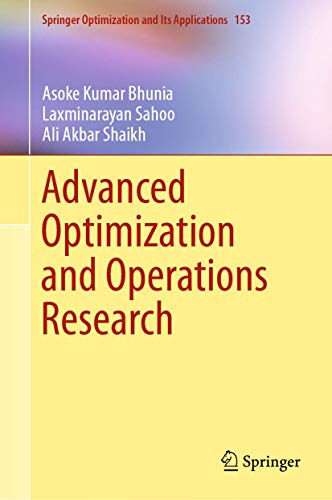 Compare Textbook Prices for Advanced Optimization and Operations Research Springer Optimization and Its Applications 153 1st ed. 2019 Edition ISBN 9789813299665 by Bhunia, Asoke Kumar,Sahoo, Laxminarayan,Shaikh, Ali Akbar