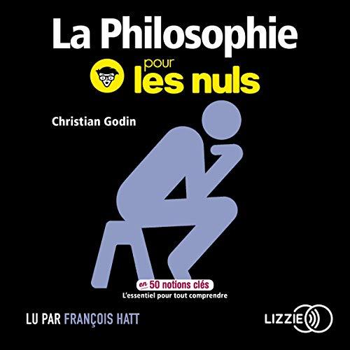La philosophie pour les nuls en 50 notions clés                   De :                                                                                                                                 Christian Godin                               Lu par :                                                                                                                                 François Hatt,                                                                                        Odile Cohen                      Durée : 5 h et 18 min     1 notation     Global 2,0
