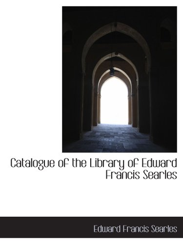 Catalogue of the Library of Edward Francis Searles