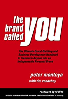 The Brand Called You: The Ultimate Personal Branding Handbook to Transform Anyone into an Indispensable Brand