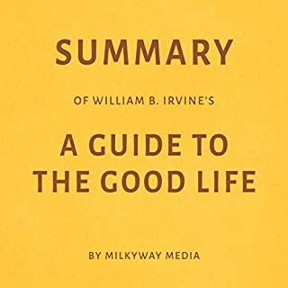 Summary of William B. Irvine's A Guide to the Good Life by Milkyway Media                   By:                                                                                                                                 Milkyway Media                               Narrated by:                                                                                                                                 Joseph Passaro                      Length: 21 mins     Not rated yet     Overall 0.0
