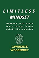 LIMITLESS MINDSET: Improve your brain learn things faster think like a genius